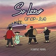 So Long Gnop-Jiye: A Memoir (       UNABRIDGED) by Katrina Moore Narrated by Myra Escoro