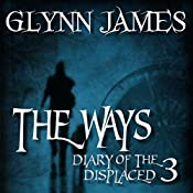 The Ways: Diary of the Displaced, Book 3 | Glynn James