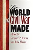 img - for The World the Civil War Made (The Steven and Janice Brose Lectures in the Civil War Era) book / textbook / text book