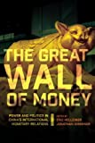 img - for The Great Wall of Money: Power and Politics in China's International Monetary Relations (Cornell Studies in Money) book / textbook / text book