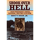 Shook over Hell: Post-Traumatic Stress, Vietnam, and the Civil War ~ Eric T. Dean