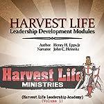 Harvest Life Leadership Development Modules: Harvest Life Leadership Academy, Volume 1 | Henry Harrison Epps Jr