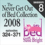 The Never Get Out of Bed Collection: 2008 In Bed With Susie Bright  Season 8 | [Susie Bright]