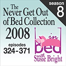 The Never Get Out of Bed Collection: 2008 In Bed With Susie Bright — Season 8  by Susie Bright Narrated by Susie Bright
