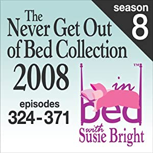 The Never Get Out of Bed Collection: 2008 In Bed With Susie Bright — Season 8 | [Susie Bright]
