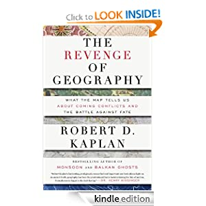 The Revenge of Geography: What the Map Tells Us About Coming Conflicts and the Battle Against Fate [Kindle Edition]