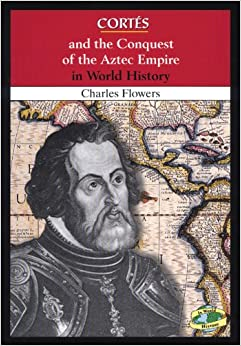 Cortes and the Conquest of the Aztec Empire in World