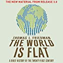 The World Is Flat: The New Material from Release 3.0 Audiobook by Thomas L. Friedman Narrated by Oliver Wyman