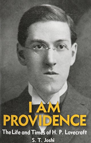 I Am Providence: The Life and Times of H. P. Lovecraft (Two Volumes), by S. T. Joshi