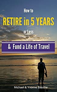 How to Retire in Five Years or Less: & Fund a Life of Travel by Roaring Gecko Media
