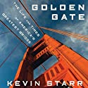 Golden Gate: The Life and Times of America's Greatest Bridge (       UNABRIDGED) by Kevin Starr Narrated by Jim Beaver