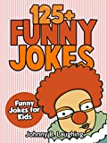Children's Book: Funny Jokes for Kids (EARLY & BEGINNER READERS): 125+ Funny Jokes (Jokes for Kids - Kids Jokes - Funny Jokes - Books for Kids) (English Edition)