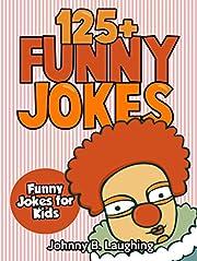 Children's Book: Funny Jokes for Kids (EARLY & BEGINNER READERS): 125+ Funny Jokes (Jokes for Kids - Kids Jokes - Funny Jokes)