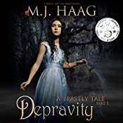 Depravity: A Beastly Tale, Book 1   M.J. Haag