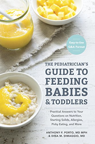 Download The Pediatrician's Guide to Feeding Babies and Toddlers: Practical Answers To Your Questions on Nutrition, Starting Solids, Allergies, Picky Eating, and More (For Parents, By Parents)
