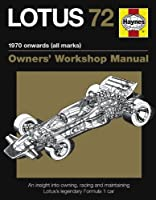 Lotus 72 Owners' Manual: An insight into the design, engineering, maintenance and operation of Lotus's legendary Formula 1 car (Owner's Workshop Manual) (Haynes Owners' Workshop Manuals)