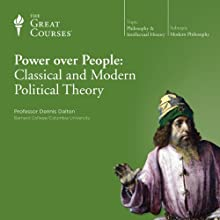 Power over People: Classical and Modern Political Theory  by The Great Courses Narrated by Professor Dennis Dalton