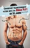Comment transformer votre mec en Brad Pitt en 30 jours