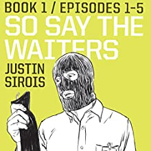 So Say the Waiters (episodes 1-5) (       UNABRIDGED) by Justin Sirois Narrated by Pete Mutino