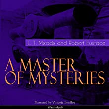 A Master of Mysteries Audiobook by L. T. Meade Narrated by Victoria Bradley