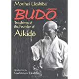 Budo: Teachings of the Founder of Aikidoby Morihei Ueshiba