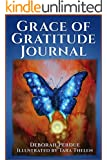 Grace of Gratitude Journal: Experience Greater Happiness, Blesssings and Deep Spiritual Transformation Through Journaling Daily Gratitudes (An Inspirational Self-Help Guide)