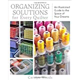 "Organizing Solutions for Every Quilter: An Illustrated Guide to the Space of Your Dreamsvon ""Carolyn Woods"""