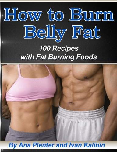 How to Lose Belly Fat: 100 Recipes with Fat Burning Foods