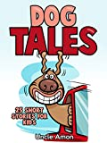 Dog Tales!: 25 Cute Short Stories about Dogs and Puppies (Fun Short Stories About Dogs)