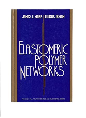 Elastomeric Polymer Networks (Prentice Hall Polymer Science and Engineering Series)