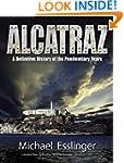 Alcatraz: A Definitive History of the...