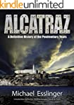 Alcatraz: A Definitive History of the...
