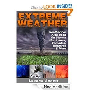 Extreme Weather! Weather For Kids Book On Storms: Hurricanes, Tornados, Blizzards, Thunderstorms & Much More (Kid's Nature Books Series)
