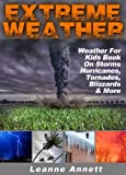 Extreme Weather! Weather For Kids Book On Storms: Hurricanes, Tornados, Blizzards, Thunderstorms & Much More (Kids Nature Books Series 2)