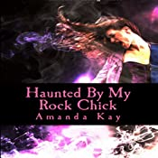 Haunted by My Rock Chick: My Hauntings Series, Book 1 | Amanda Kay