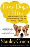 How Dogs Think: What the World Looks Like to Them and Why They Act the Way They Do (0743222334) by Coren, Stanley