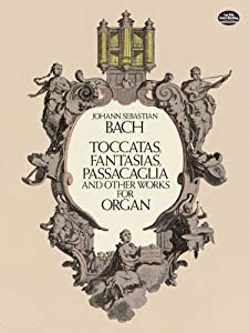 Toccatas Fantasias Passacaglia And Other Works For Organ Bach Dover Music For Organ by Dover Publications Inc.