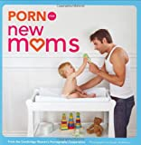Porn for New Moms: From the Cambridge Womens Pornography Cooperative
