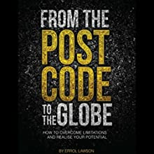 From the Postcode to the Globe: How to Overcome Limitations and Realise Your Potential Audiobook by Errol Lawson Narrated by Errol Lawson