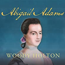 Abigail Adams Audiobook by Woody Holton Narrated by Cassandra Campbell