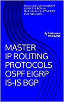 Master IP routing Protocols OSPF EIGRP IS-IS BGP: By Redouane MEDDANE Front Cover