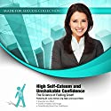 High Self-Esteem and Unshakable Confidence: The Science of Feeling Great! (       UNABRIDGED) by  Made for Success, Larry Iverson, Zig Ziglar, Bob Proctor Narrated by Larry Iverson, Zig Ziglar, Bob Proctor