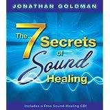 The 7 Secrets of Sound Healing: Includes a FREE Sound Healing CD! ~ Jonathan Goldman