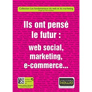 Ils ont pensé le futur: web social, marketing, e-commerce...