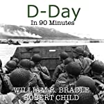 D-Day in 90 Minutes | William Bradle,Robert Child