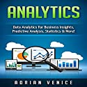 Analytics: Data Analytics for Business Insights, Predictive Analysis, Statistics & More! Audiobook by Vince Reynolds Narrated by Jim D Johnston