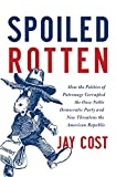 "Jay Cost, ""Spoiled Rotten: How the Politics of Patronage Corrupted the Once Noble Democratic Party and Now Threatens the American Republic"" (Broadside  Books, 2012)"