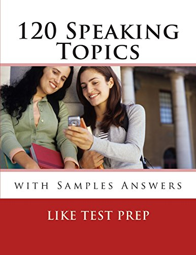 120 Speaking Topics: with Sample Answers: Volume 1 (120 Writing Topics)
