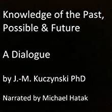 Knowledge of the Past, Possible, and Future: A Dialogue Audiobook by J.-M. Kuczynski Narrated by Michael Hatak