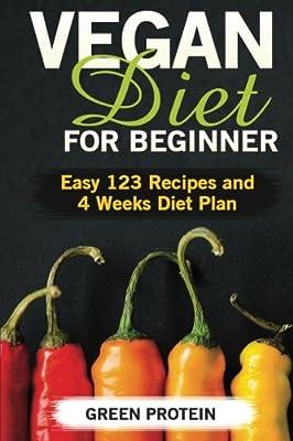 Vegan Diet for Beginner: Easy 123 Recipes and 4 Weeks Diet Plan
